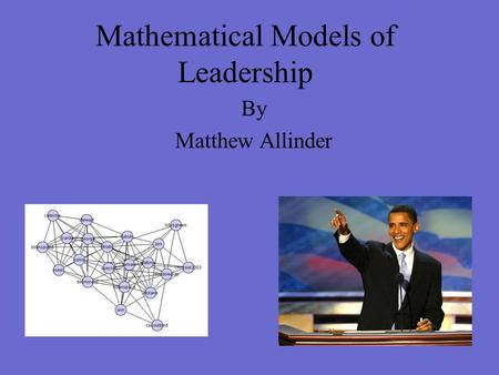 Mathematical Models of Leadership By Matthew Allinder.