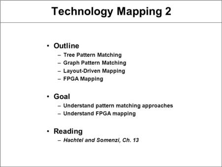 Technology Mapping 2 Outline Goal Reading Tree Pattern Matching