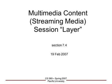 "CS 360 – Spring 2007 Pacific University Multimedia Content (Streaming Media) Session ""Layer"" section 7.4 19 Feb 2007."
