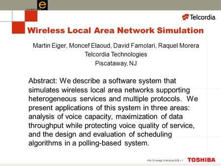 IMA Wireless Workshop 6/05 – 1 Wireless Local Area Network Simulation Abstract: We describe a software system that simulates wireless local area networks.