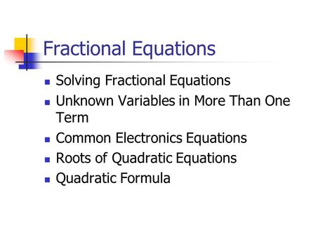 Fractional Equations Solving Fractional Equations Unknown Variables in More Than One Term Common Electronics Equations Roots of Quadratic Equations Quadratic.