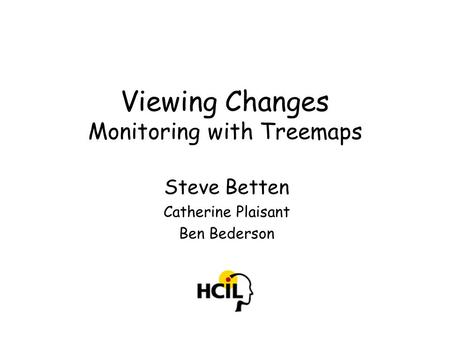 Viewing Changes Monitoring with Treemaps Steve Betten Catherine Plaisant Ben Bederson.