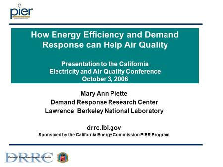 How Energy Efficiency and Demand Response can Help Air Quality Presentation to the California Electricity and Air Quality Conference October 3, 2006 Mary.