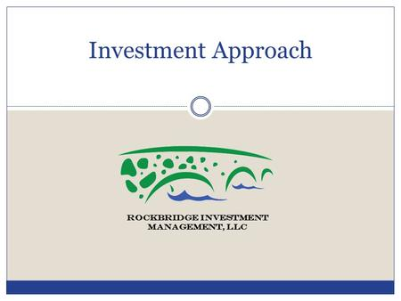 Investment Approach ROCKBRIDGE INVESTMENT MANAGEMENT, LLC.