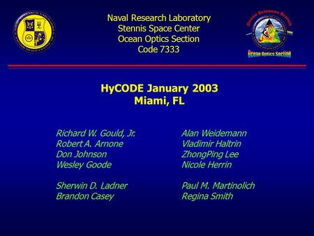 Naval Research Laboratory Stennis Space Center Ocean Optics Section Code 7333 HyCODE January 2003 Miami, FL Richard W. Gould, Jr.Alan Weidemann Robert.