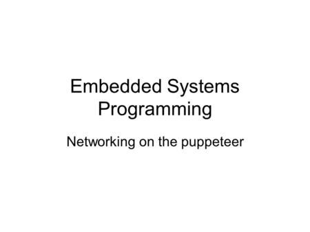 Embedded Systems Programming Networking on the puppeteer.