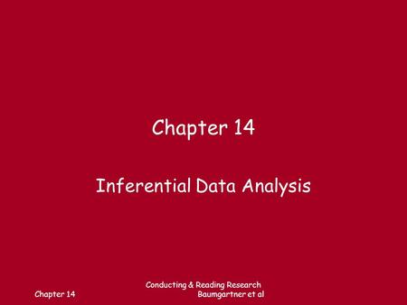 Chapter 14 Conducting & Reading Research Baumgartner et al Chapter 14 Inferential Data Analysis.