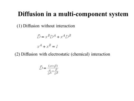 Diffusion in a multi-component system (1) Diffusion without interaction (2) Diffusion with electrostatic (chemical) interaction.