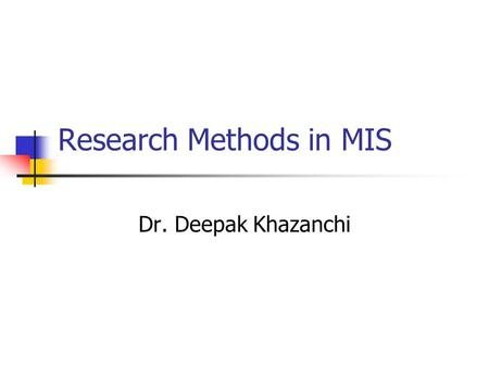 Research Methods in MIS Dr. Deepak Khazanchi. Variables: Operational Definitions A statement which defines a variable by specifying the operations used.