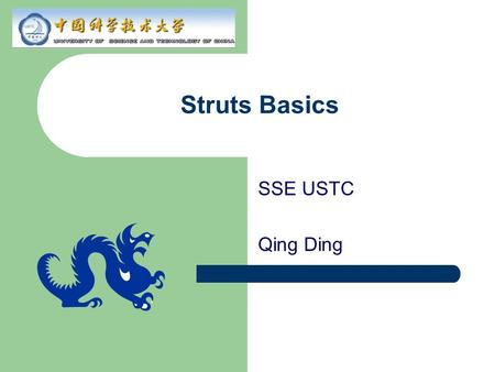 Struts Basics SSE USTC Qing Ding. Agenda What is and Why Struts? Struts architecture – Controller: Focus of this presentation – Model – View Struts tag.