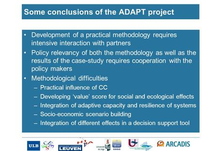 Some conclusions of the ADAPT project Development of a practical methodology requires intensive interaction with partners Policy relevancy of both the.