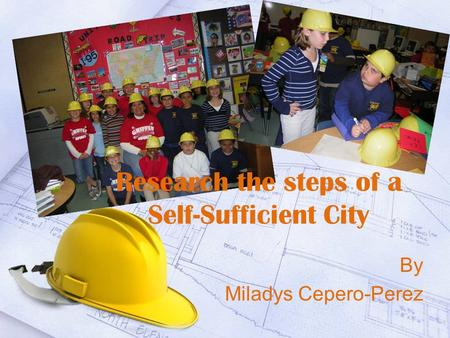Research the steps of a Self-Sufficient City By Miladys Cepero-Perez.