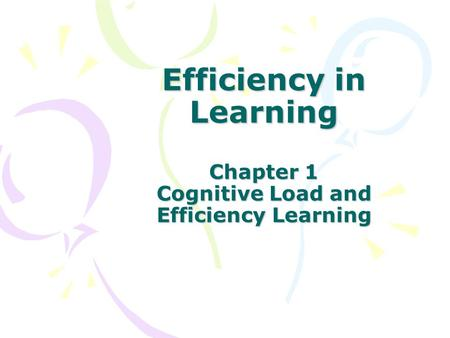 Efficiency in Learning Chapter 1 Cognitive Load and Efficiency Learning.
