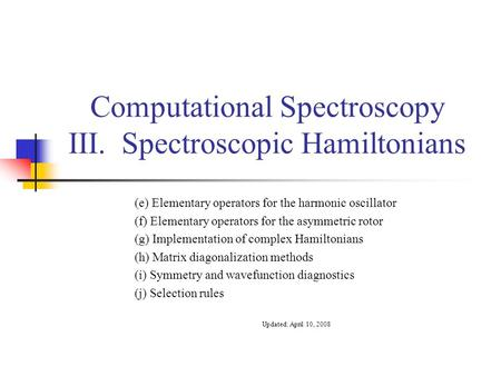 Computational Spectroscopy III. Spectroscopic Hamiltonians (e) Elementary operators for the harmonic oscillator (f) Elementary operators for the asymmetric.