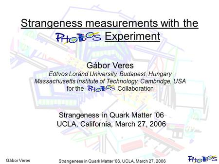 Gábor Veres Strangeness in Quark Matter '06, UCLA, March 27, 2006 1 Strangeness measurements with the Experiment Gábor Veres Eötvös Loránd University,