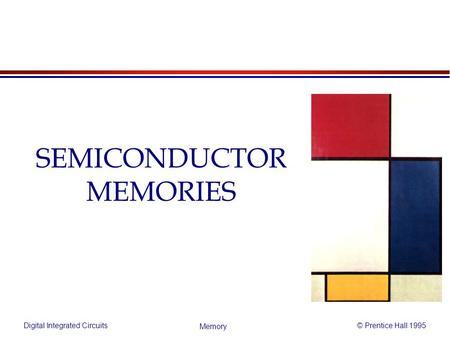 Digital Integrated Circuits© Prentice Hall 1995 Memory SEMICONDUCTOR MEMORIES.