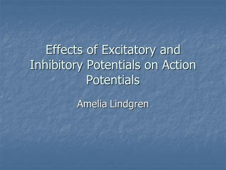 Effects of Excitatory and Inhibitory Potentials on Action Potentials Amelia Lindgren.