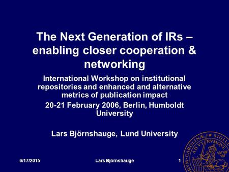 6/17/2015Lars Björnshauge1 The Next Generation of IRs – enabling closer cooperation & networking International Workshop on institutional repositories and.