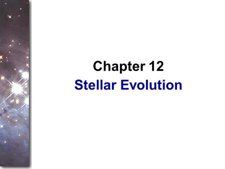 Stellar Evolution Chapter 12. Stars form from the interstellar medium and reach stability fusing hydrogen in their cores. This chapter is about the long,