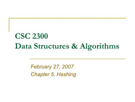 CSC 2300 Data Structures & Algorithms February 27, 2007 Chapter 5. Hashing.
