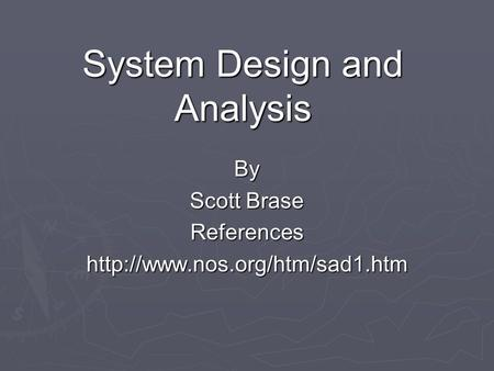 System Design and Analysis By Scott Brase Referenceshttp://www.nos.org/htm/sad1.htm.
