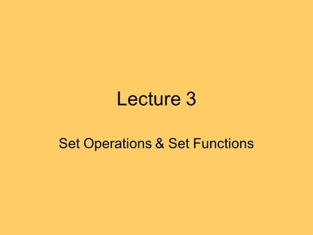 Lecture 3 Set Operations & Set Functions. Recap Set: unordered collection of objects Equal sets have the same elements Subset: elements in A are also.