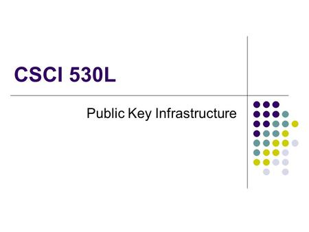 CSCI 530L Public Key Infrastructure. Who are we talking to? Problem: We receive an e-mail. How do we know who it's from? E-Mail address Can be spoofed.