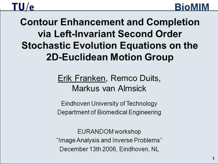1 1 Contour Enhancement and Completion via Left-Invariant Second Order Stochastic Evolution Equations on the 2D-Euclidean Motion Group Erik Franken, Remco.