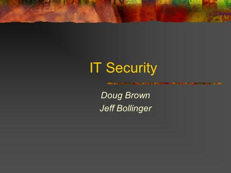 IT Security Doug Brown Jeff Bollinger. What is security? P.H.P. People Have Problems Security is the mitigation and remediation of human error in information.
