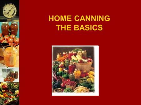 HOME CANNING THE BASICS. 2 MARTHA SMITH PATNOAD, CP-FS CE FOOD SAFETY EDUCATION SPECIALIST DEPT OF NUTRITION AND FOOD SCIENCES UNIVERSITY OF RHODE ISLAND.