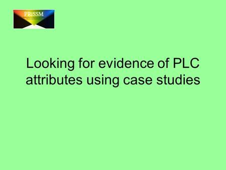 Looking for evidence of PLC attributes using case studies.