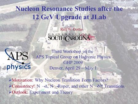 Ralf W. Gothe GHP 2009 1 Nucleon Resonance Studies after the 12 GeV Upgrade at JLab  Motivation: Why Nucleon Transition Form Factors?  Consistency: N.