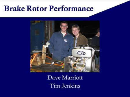 Brake Rotor Performance Dave Marriott Tim Jenkins.