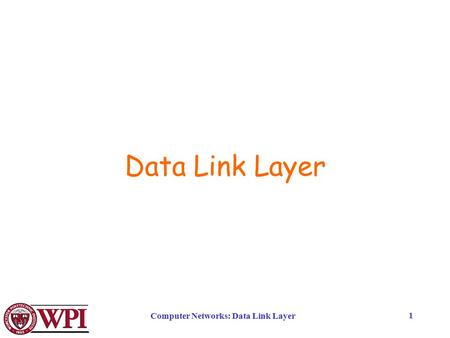 Computer Networks: Data Link Layer 1 Data Link Layer.