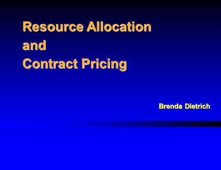 Resource Allocation and Contract Pricing Brenda Dietrich.