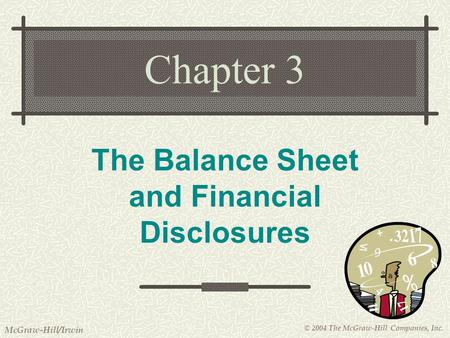 © 2004 The McGraw-Hill Companies, Inc. McGraw-Hill/Irwin Chapter 3 The Balance Sheet and Financial Disclosures.