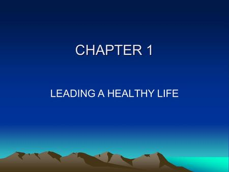 CHAPTER 1 LEADING A HEALTHY LIFE. Journal Topic #1 Are you as healthy as you would like to be? What are 3 obstacles that may be keeping you from attaining?