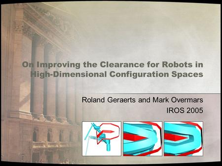 On Improving the Clearance for Robots in High-Dimensional Configuration Spaces Roland Geraerts and Mark Overmars IROS 2005.