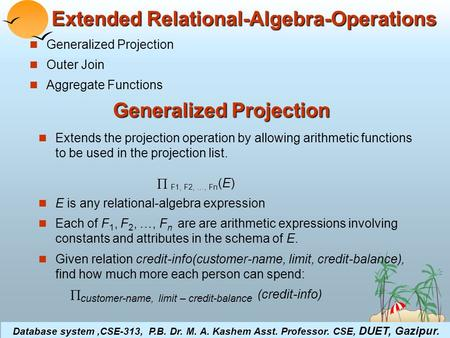 ©Silberschatz, Korth and Sudarshan3.1Database System Concepts Extended Relational-Algebra-Operations Generalized Projection Outer Join Aggregate Functions.