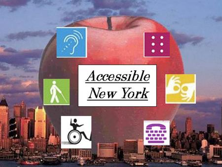 What is Accessible New York all about? An organization dedicated to improving the quality of life for people with disabilities by increasing the accessibility.