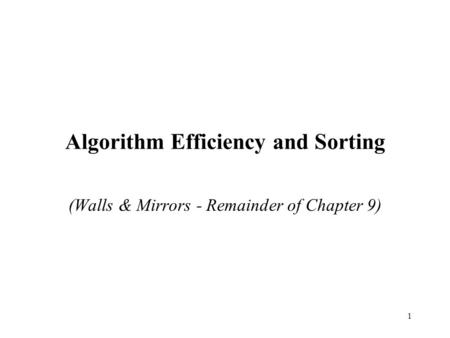 1 Algorithm Efficiency and Sorting (Walls & Mirrors - Remainder of Chapter 9)