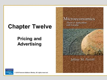 © 2008 Pearson Addison Wesley. All rights reserved Chapter Twelve Pricing and Advertising.