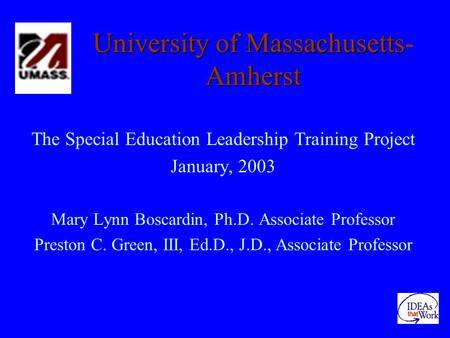 The Special Education Leadership Training Project January, 2003 Mary Lynn Boscardin, Ph.D. Associate Professor Preston C. Green, III, Ed.D., J.D., Associate.