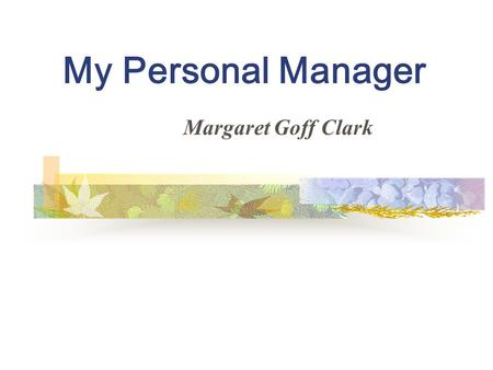 My Personal Manager Margaret Goff Clark. Background Warming-up questions Text appreciation Language understanding Group activities.