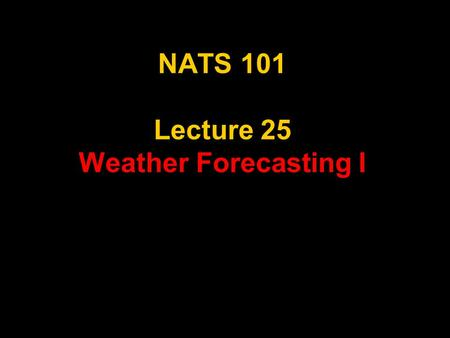 NATS 101 Lecture 25 Weather Forecasting I