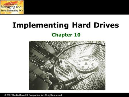 © 2007 The McGraw-Hill Companies, Inc. All rights reserved Implementing <strong>Hard</strong> <strong>Drives</strong> Chapter 10.