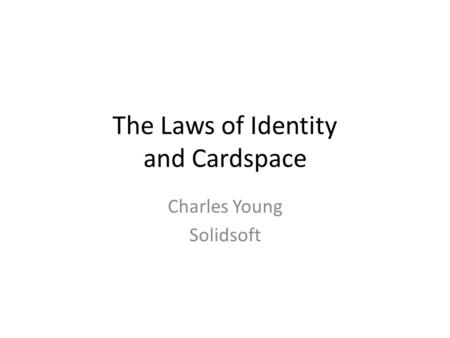 The Laws of Identity and Cardspace Charles Young Solidsoft.