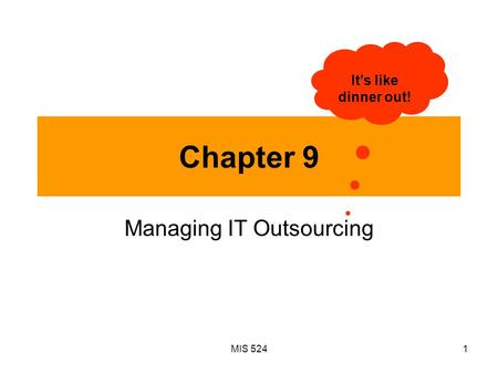 MIS 5241 Chapter 9 Managing IT Outsourcing It's like dinner out!