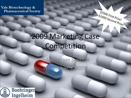 2009 Marketing Case Competition Information Session November 3, 2009 $2500 First Prize! $1000 Second Prize!