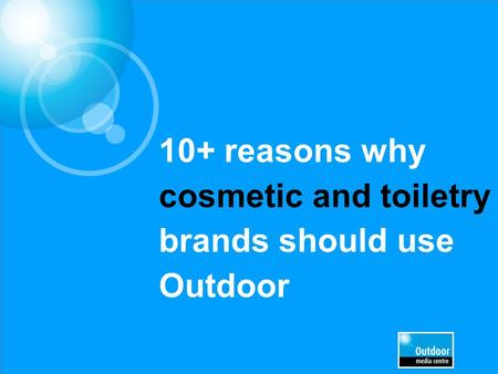 10+ reasons why cosmetic and toiletry brands should use Outdoor.